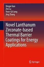 Novel Lanthanum Zirconate-based Thermal Barrier Coatings for Energy Applications  - Jing Zhang - Yeon-Gil Jung - Xingye Guo - Zhe Lu
