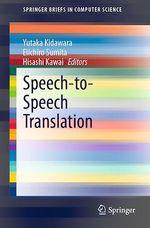 Speech-to-Speech Translation  - Hisashi Kawai - Yutaka Kidawara - Eiichiro Sumita