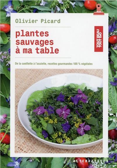 Plantes sauvages a ma table - de la cueillette a l'assiette, recettes gourmandes 100 % vegetales