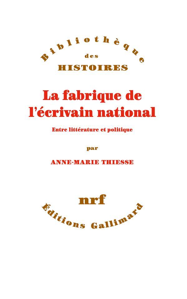 LA FABRIQUE DE L'ECRIVAIN NATIONAL  -  ENTRE LITTERATURE ET POLITIQUE