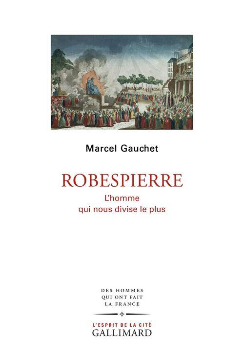 Robespierre ; l'homme qui nous divise le plus