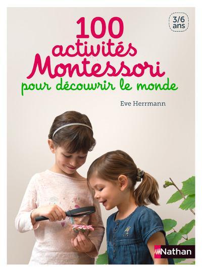 100 Activites Montessori Pour Decouvrir Le Monde ; 3/6 Ans