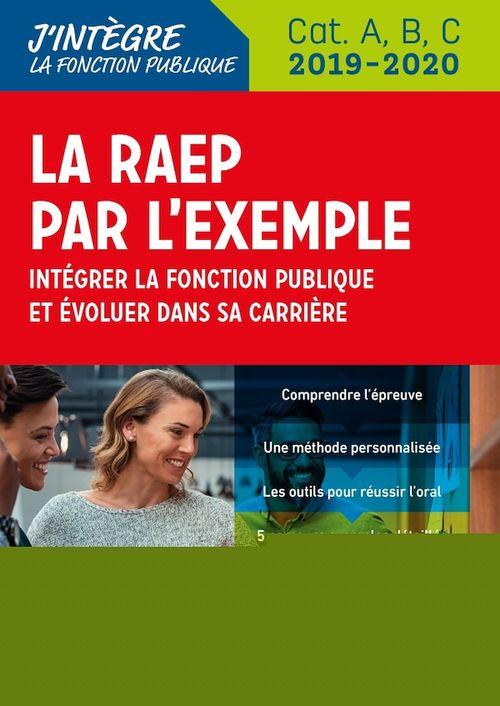 La RAEP par l'exemple ; intégrer la fonction publique et évoluer dans sa carrière ; Cat A, B, C (édition 2019/2020)