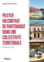 Piloter un contrat de partenariat dans une collectivite territoriale ; guide de l'élu  - Gael Chamming'S - Gaële Chamming's