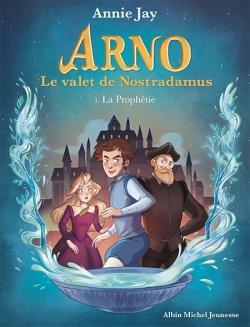 Arno, le valet de Nostradamus T.1 ; la prophétie