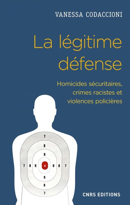 La légitime défense ; homicides sécuritaires, crimes racistes et violences policières