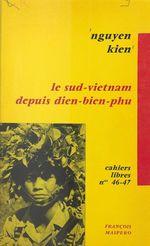 Le Sud-Viêtnam depuis Dien-Bien-Phu  - Khac Vien Nguyen - Kien Nguyen - Nam Lê - Nam Le