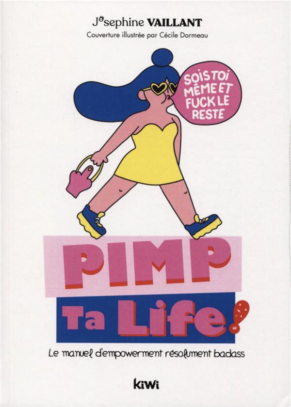 Pimp ta life ! le manuel d'empowerment résolument badass
