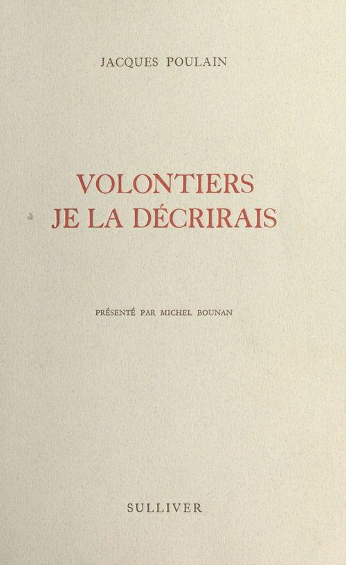 Volontiers je la décrirais  - Jacques Poulain  - Michel Bounan