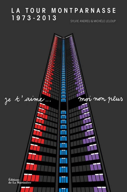 tour Montparnasse 1973-2013 ; je t'aime... moi non plus