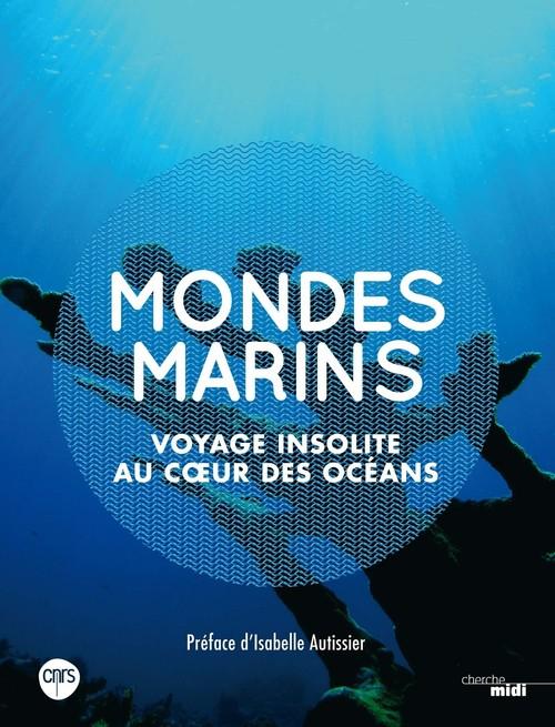 mondes marins ; voyage insolite au coeur des océans