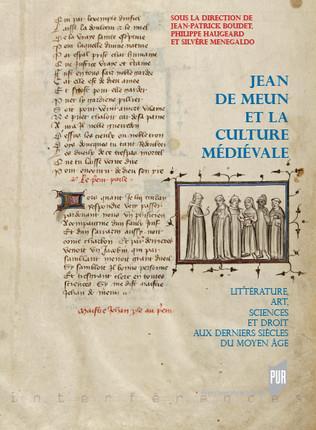 Jean de Meun et la culture médiévale ; littérature, art, sciences et droit aux derniers siècles du Moyen Age