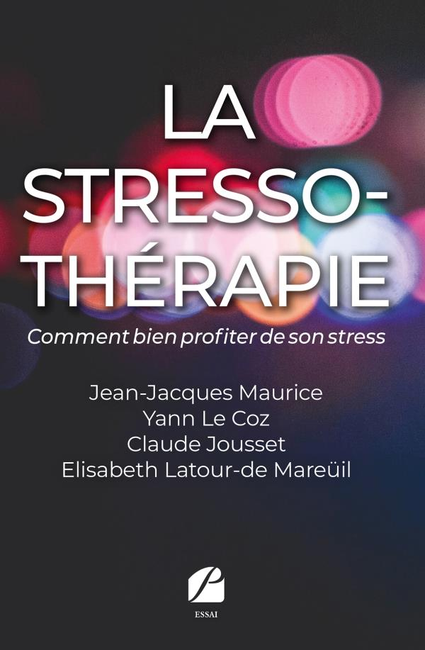 La stresso-thérapie ; comment bien profiter de son stress