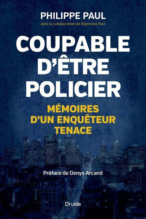 Coupable d'etre policier : memoires d'un enqueteur tenace