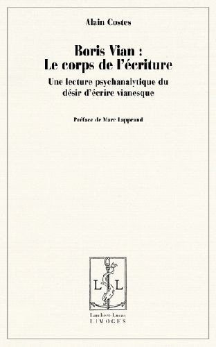 Boris Vian ; le corps de l'écriture ; une lecture psychanalytique du désir d'écrire vianesque
