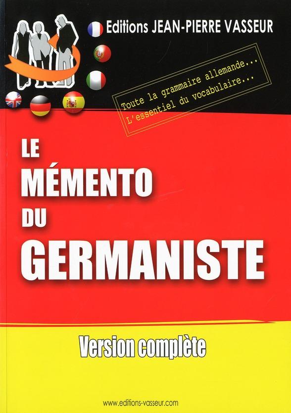 Le mémento du germaniste ; toute la grammaire allemande ; l'essentiel du vocabulaire