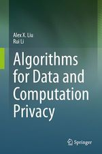 Algorithms for Data and Computation Privacy  - Rui Li - Alex X. Liu