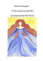 Il était une fois une petite fille qui aimait raconter des histoires  - Éliarose Pizzagalli