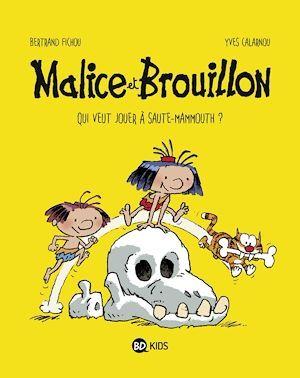 Malice et Brouillon t.1 ; qui veut jouer à saute-mammouth ?