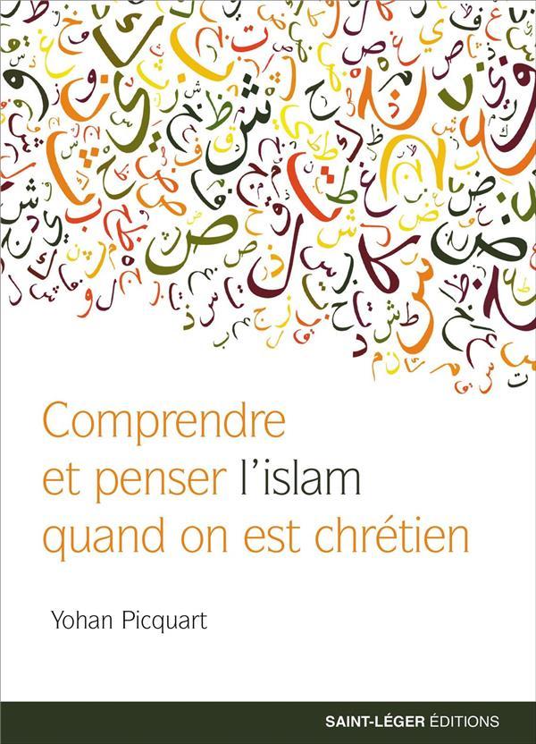 DES CLEFS POUR COMPRENDRE ET PENSER L'ISLAM  -  QUAND ON EST CHRETIEN