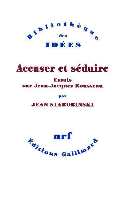 Accuser et séduire ; essais sur Jean-Jacques Rousseau