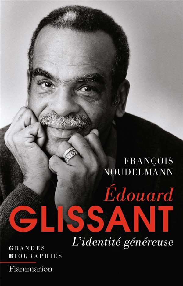 Edouard Glissant ; l'identité généreuse