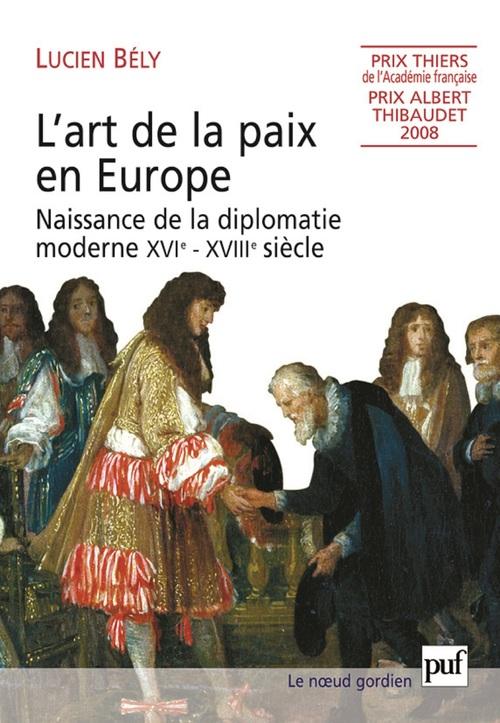 L'art de la paix en europe ; naissance de la diplomatie moderne (XVI-XVIII siècle)
