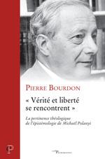 Vérité et liberté se rencontrent  - Pierre Bourdon