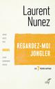 Regardez-moi jongler (les sept peches capitaux : l'orgueil)  - Laurent Nunez