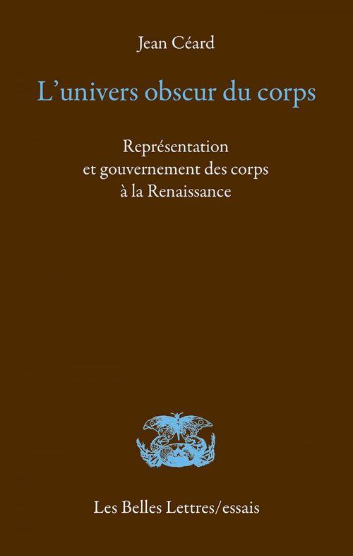 l' univers obscur du corps ; représentation et gouvernement des corps à la Renaissance
