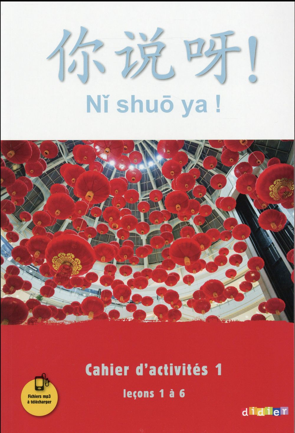 NI SHUO YA ! ; ni shuo ya ! ; chinois ; niveau A1-A2 - cahier d'exercices A1