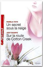 Vente Livre Numérique : Un secret sous la neige - Sur la route de Cotton Creek (Harlequin Passions)  - Judy Duarte - Pamela Toth