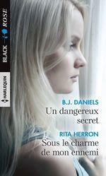 Un dangereux secret - Sous le charme de mon ennemi  - Rita Herron - B. J. Daniels