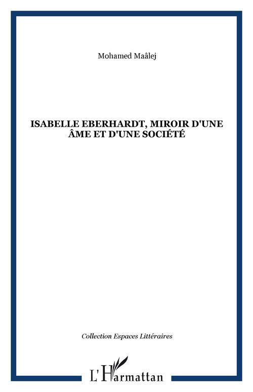 Isabelle Eberhardt ; miroir d'une âme et d'une société