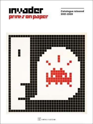 Invader prints on paper catalogue raisonne 2001-2020 /anglais