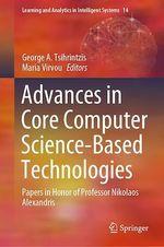 Advances in Core Computer Science-Based Technologies  - Maria Virvou - George A. Tsihrintzis