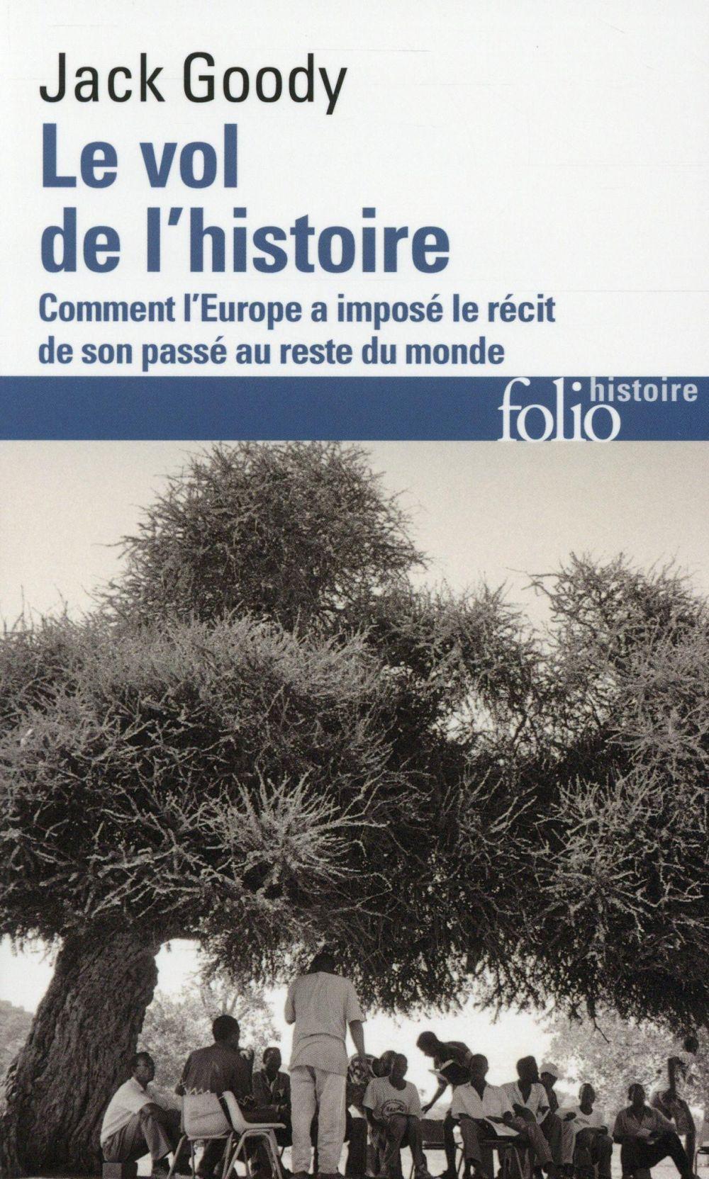 le vol de l'histoire ; comment l'Europe a imposé le récit de son passé au reste du monde