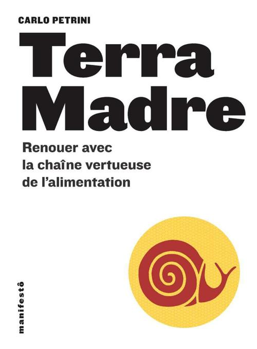 Terra Madre. Renouer avec la chaîne vertueuse de l'alimentation