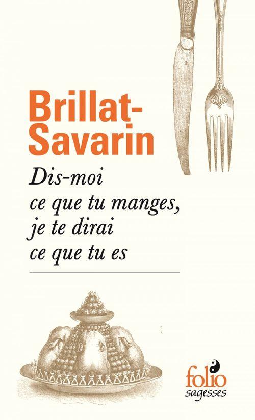 Dis-moi ce que tu manges, je te dirai ce que tu es  - Jean Anthelme Brillat-Savarin