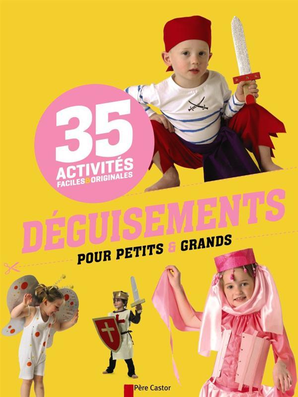 Déguisements pour petits et grands ; 35 activités faciles et originales
