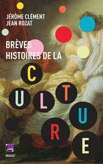 Brèves histoires de la culture  - Jerome Clement - Jean Rozat