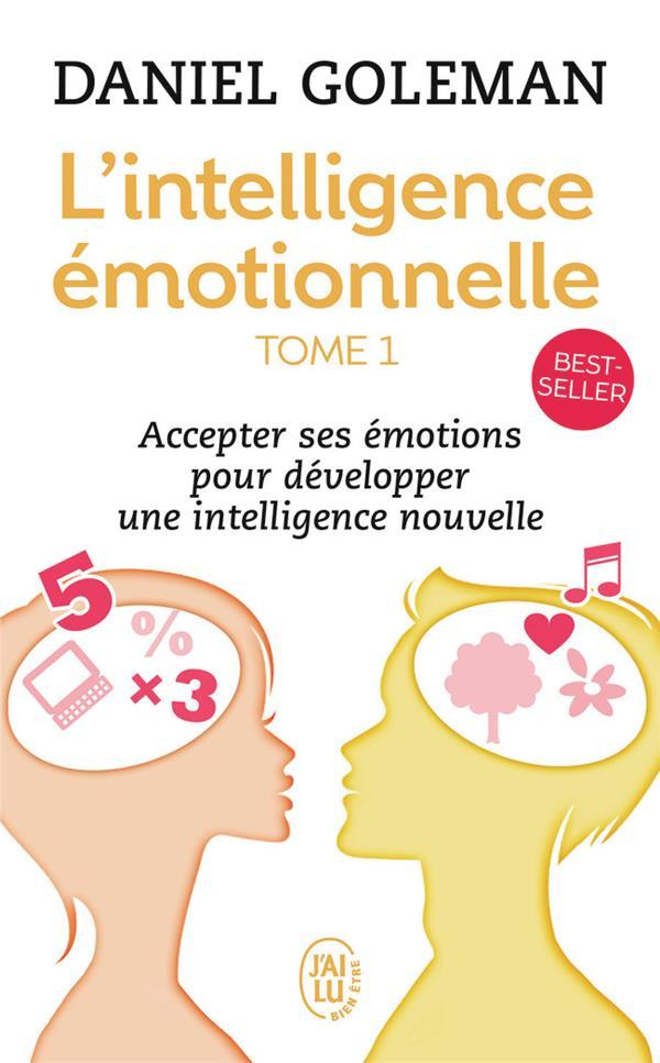 L'intelligence émotionnelle t.1 ; accepter ses émotions pour développer une intelligence nouvelle