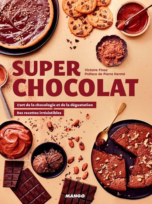 Super chocolat ; l'art de la chocologie et de la dégustation