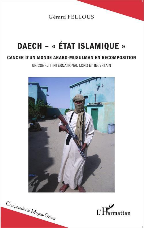 Daech, état islamique ; cancer d'un monde arabo musulman en recomposition, un conflit international long et incertain