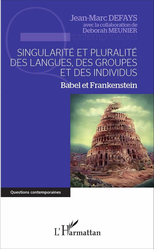 Singularité et pluralité des langues des groupes et des individus ; babel et Frankenstein