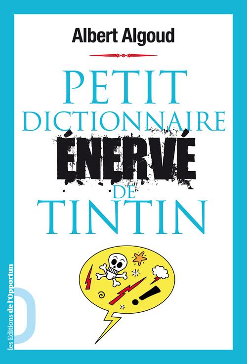 Petit dictionnaire énervé de Tintin