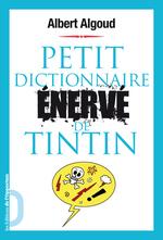 Vente EBooks : Petit dictionnaire énervé de Tintin  - Albert Algoud