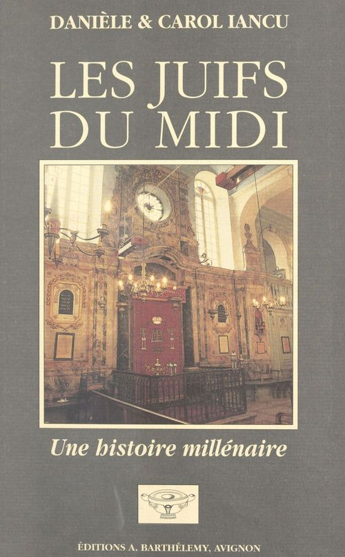 Les juifs du Midi : une histoire millénaire  - Iancu  - Danièle Iancu  - Carol Iancu