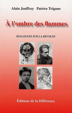 à l'ombre des flammes ; dialogues sur la révolte