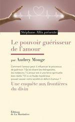 Vente EBooks : Le Pouvoir guérisseur de l'amour. Une enquête aux frontières du divin  - Stéphane Allix - Audrey Mouge